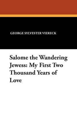 Salome the Wandering Jewess: My First Two Thousand Years of Love