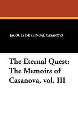 The Eternal Quest: The Memoirs of Casanova, Vol. III