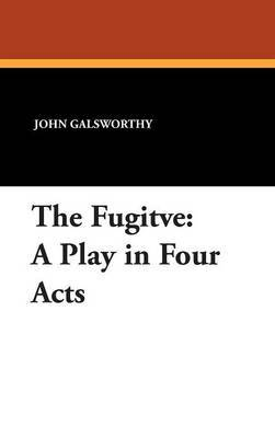 The Fugitve: A Play in Four Acts