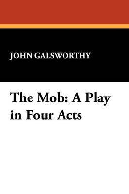 The Mob: A Play in Four Acts