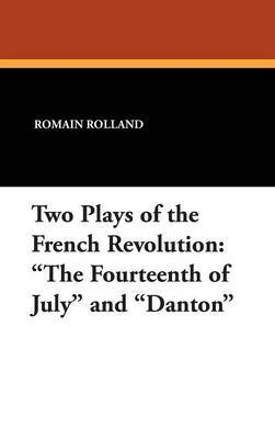 Two Plays of the French Revolution: The Fourteenth of July and Danton