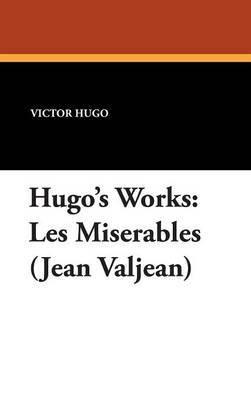 Hugo's Works: Les Miserables (Jean Valjean)