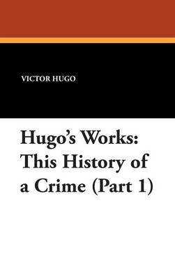 Hugo's Works: This History of a Crime (Part 1)