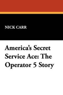America's Secret Service Ace: The Operator 5 Story