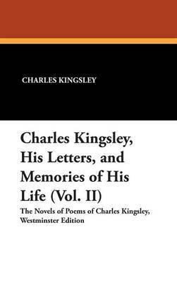 Charles Kingsley, His Letters, and Memories of His Life (Vol. II)