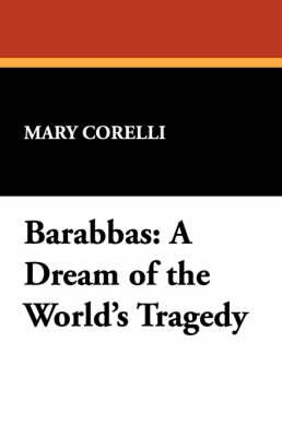 Barabbas: A Dream of the World's Tragedy