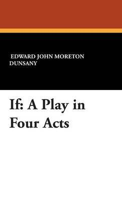 If: A Play in Four Acts