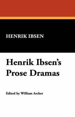 Henrik Ibsen's Prose Dramas