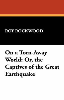 On a Torn-Away World: Or, the Captives of the Great Earthquake