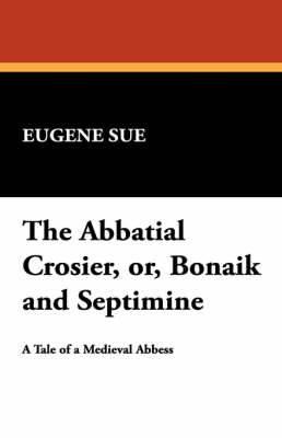 The Abbatial Crosier, Or, Bonaik and Septimine