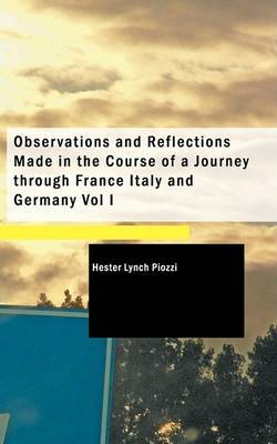 Observations and Reflections Made in the Course of a Journey Through France Italy and Germany Vol