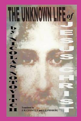 The Unknown Life of Jesus Christ: By the Discoverer of the Manuscript