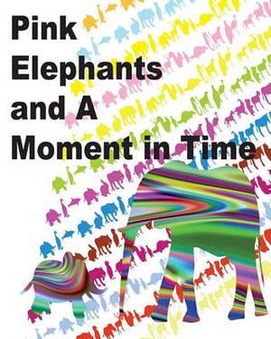Pink Elephants and a Moment in Time: Moment in Time