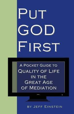 Put God First: A Pocket Guide to Quality of Life in the Great Age of Mediation