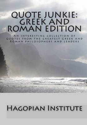 Quote Junkie: Greek and Roman Edition: An Interesting Collection of Quotes from the Greatest Greek and Roman Philosophers and Leaders