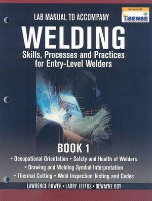Welding: Skills, Processes and Practices for Entry-Leve Welders, Book 1: Lab Manual