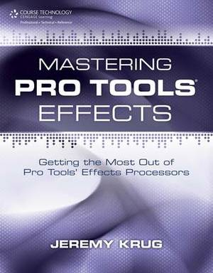 Mastering Pro Tools Effects: Getting the Most Out of Pro Tools' Effects Processors