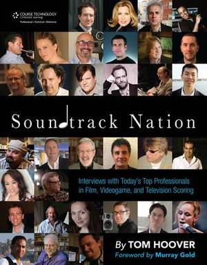 Soundtrack Nation: Interviews with Today's Top Professionals in Film, Videogame, and Television Scoring