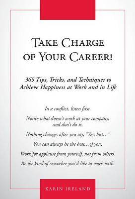 Take Charge of Your Career!: 365 Tips, Tricks, and Techniques to Achieve Happiness at Work and in Life