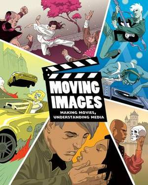 Moving Images: Making Movies, Understanding Media