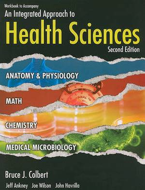 Workbook to Accompany an Integrated Approach to Health Sciences: Anatomy and Physiology, Math, Chemistry, and Medical Microbiology