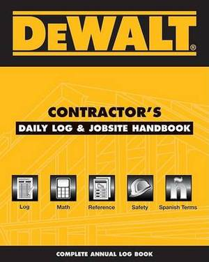 Dewalt Contractor's Daily Logbook & Jobsite Reference  : Annual Edition