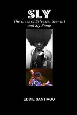 Sly: the Lives of Sylvester Stewart and Sly Stone