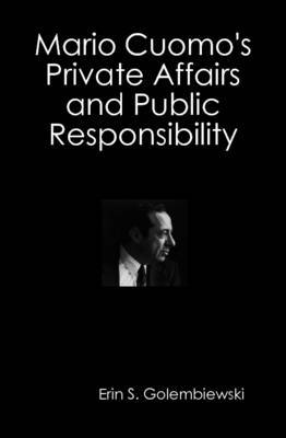 Mario Cuomo's Private Affairs and Public Responsibility
