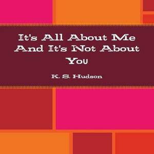 It's All About Me And It's Not About You
