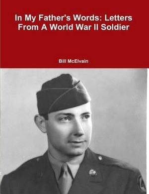 In My Father's Words: Letters from a World War II Soldier