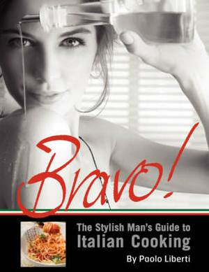 Bravo! the Stylish Man's Guide to Italian Cooking