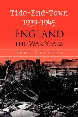 Tide-End-Town 1939-1945 England the War Years