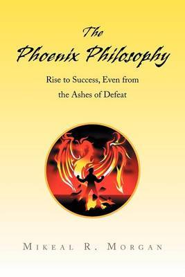 The Phoenix Philosophy: Rise to Success, Even from the Ashes of Defeat
