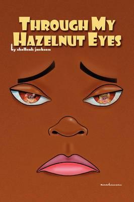 Through My Hazelnut Eyes