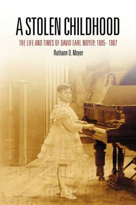 A Stolen Childhood: The Life and Times of David Earl Moyer,1895-1987