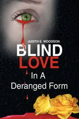Blind Love in a Deranged Form