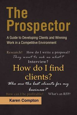 The Prospector: A Guide to Developing Clients and Winning Work in a Competitive Environment