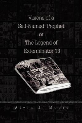 Visions of a Self-Named Prophet or the Legend of Exterminator 13