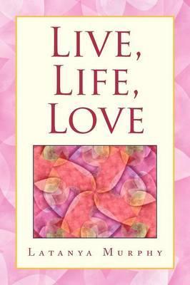 Live, Life, Love