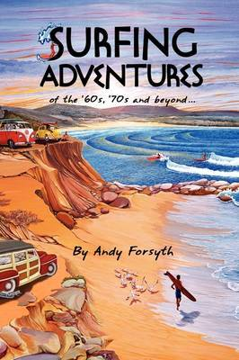 Surfing Adventures of the '60s, '70s and Beyond.