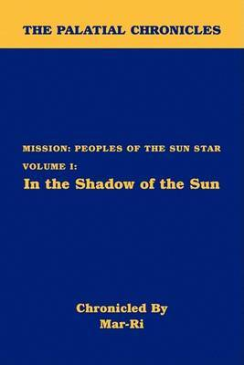 The Palatial Chronicles: Mission: Peoples of the Sun Star Volume I: In the Shadow of the Sun