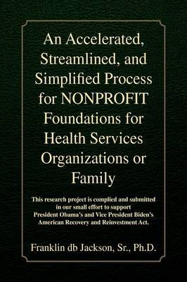 An Accelerated, Streamlined, and Simplified Process for NONPROFIT Foundations for Health Services Organizations or Family