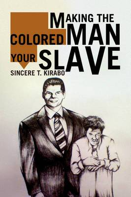 Making the Colored Man Your Slave