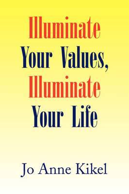 Illuminate Your Values, Illuminate Your Life