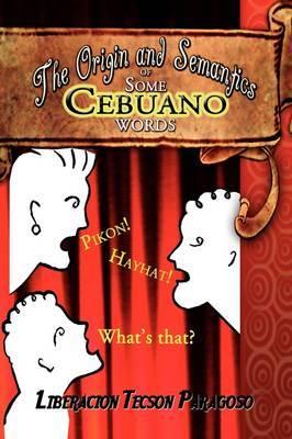 The Origin and Semantics of Some Cebuano Words