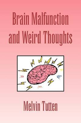 Brain Malfunction and Weird Thoughts