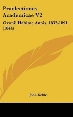 Praelectiones Academicae V2: Oxonii Habitae Annis, 1832-1891 (1844)