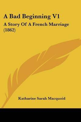 A Bad Beginning V1: A Story of a French Marriage (1862)