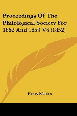 Proceedings of the Philological Society for 1852 and 1853 V6 (1852)