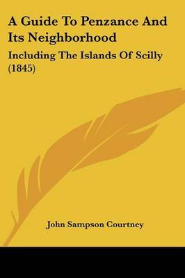 A Guide to Penzance and Its Neighborhood: Including the Islands of Scilly (1845)